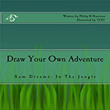 Draw Your Own Adventure - Sam Dreams: In the Jungle Audiobook by Philip R Harrison Narrated by June Angela
