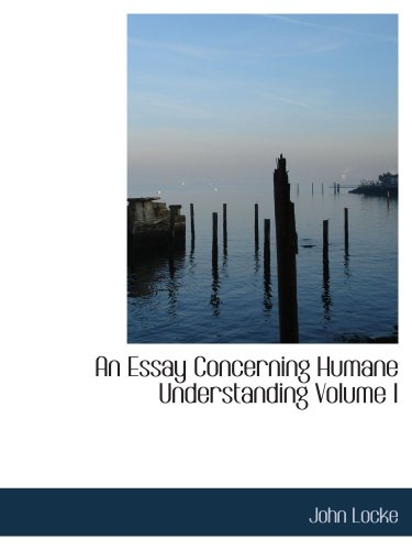 An Essay Concerning Humane Understanding  Volume I: MDCXC  Based on the 2nd Edition  Books I. and II.