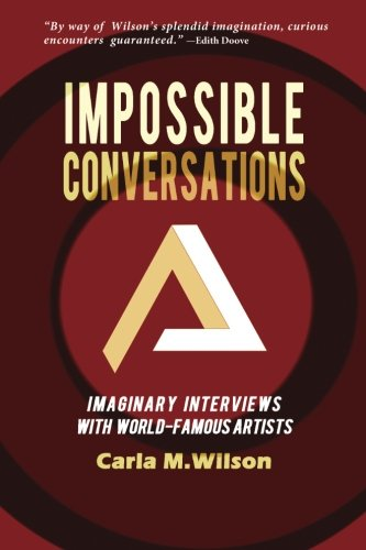 Impossible Conversations: Imaginary Interviews with World-Famous Artists