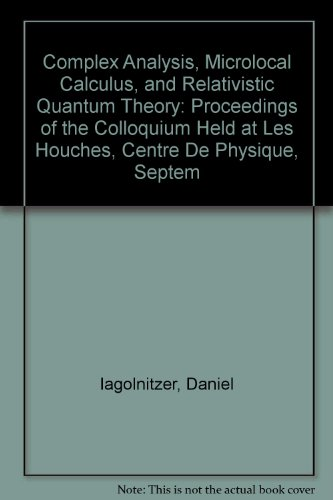 Complex Analysis, Microlocal Calculus, and Relativistic Quantum Theory: Proceedings of the Colloquium Held at Les Houche