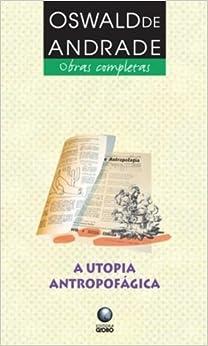 Utopia Antropofágica (Em Portuguese do Brasil): Oswald De Andrade