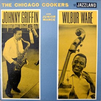 Johnny Griffin Wilbur Ware - The Chicago Cookers (deep groove orange label) by Junior Mance, Wilbur Ware, Frankie Dunlop Johnny Griffin