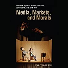 Media, Markets, and Morals Audiobook by Edward H. Spence, Andrew Alexandra, Aaron Quinn, Anne Dunn Narrated by Reay Kaplan