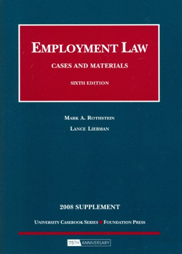 Employment Law, Cases And Materials, 6Th, 2008 Case Supplement (University Casebooks)
