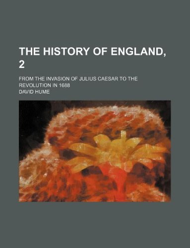 The History of England, 2; from the invasion of Julius Caesar to the revolution in 1688
