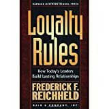 Loyalty Rules: How Todays Leaders Build Lasting Relationships [Paperback] [2003] 1 Ed. Frederick F. Reichheld, Rob Markey