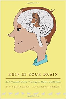 Rein in Your Brain: Do-it-Yourself Mental Training for Riders and