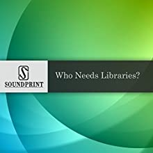 Who Needs Libraries? Radio/TV Program by Richard Paul Narrated by Barbara Bogaev, Richard Paul