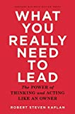 img - for What You Really Need to Lead: The Power of Thinking and Acting Like an Owner book / textbook / text book