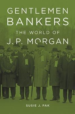 -gentlemen-bankers-the-world-of-j-p-morgan-pak-susie-j-author-paperback-2014