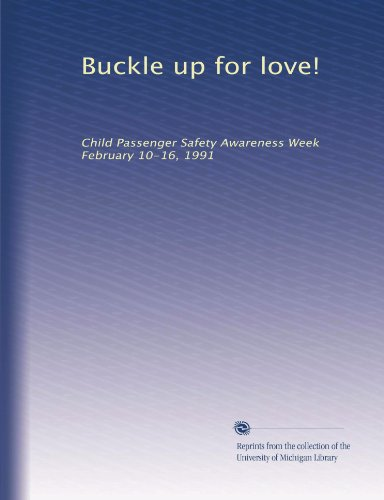 Buckle Up For Love!: Child Passenger Safety Awareness Week February 10-16, 1991 front-1019365