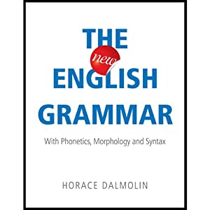 The New English Grammar: With Phonetics, Morphology and Syntax | [Horace Dalmolin]