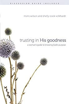Trusting in His Goodness, A Woman�s Guide to Knowing God�s Purpose