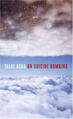 On Suicide Bombing (The Wellek Library Lectures)