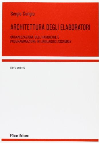 Architettura degli elaboratori Organizzazione dell'hardware e programmazione in linguaggio assembly PDF