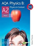 Mike Bowen-Jones AQA Physics B A2 Physics in Context: Student's Book (Aqa Physics for A2)
