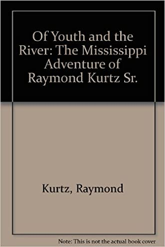 Of Youth and the River: The Mississippi Adventure of Raymond Kurtz Sr.