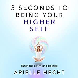 3 Seconds to Being Your Higher Self Audiobook