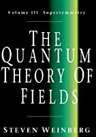 The Quantum Theory Of Fileds: volume III, Supersymmetry