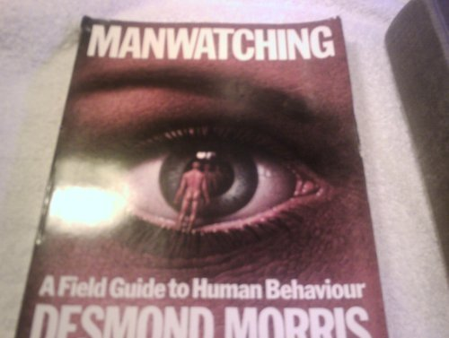 Manwatching: A Field Guide to Human Behaviour by Morris, Desmond (1978)