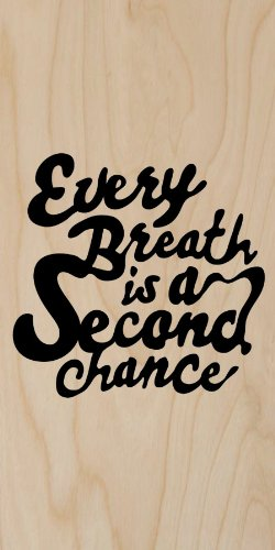 """Every Breath Is A Second Chance"" Black Text Inspirational Quote - Plywood Wood Print Poster Wall Art front-1075646"