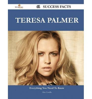 Teresa Palmer: 61 Success Facts - Everything You Need to Know About Teresa Palmer
