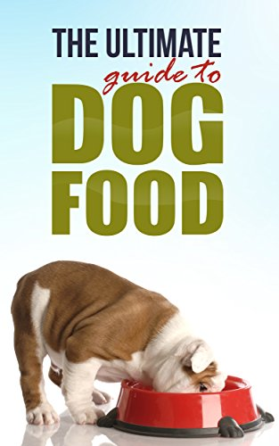 Dog food :The Ultimate Guide To Dog Food ( dog food recipes ): Best Dog Food Recipes To Have A Happy And Healthy Dog (Recipes For Dog Food compare prices)