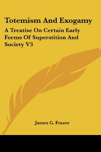 Totemism And Exogamy: A Treatise On Certain Early Forms Of Superstition And Society V3