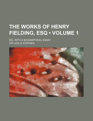 The Works of Henry Fielding, Esq (Volume 1); Ed., with a Biographical Essay
