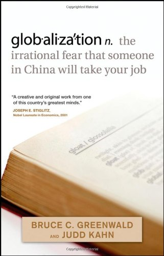 globalization: n. the irrational fear that someone in...