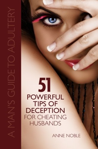 Fifty-One Powerful Tips of Deception for Cheating Husbands A Mans Guide to Adultery [Noble, Anne] (Tapa Blanda)