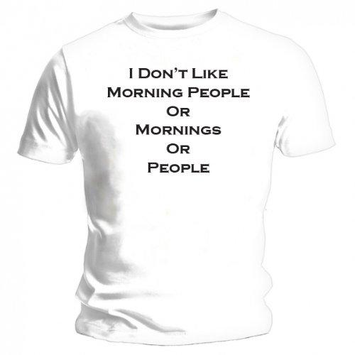 I Don' t Like Morning People-Nuovo Divertente T-Shirt bianco XXL