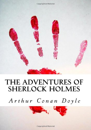 The Adventures of Sherlock Holmes: (Sherlock Holmes Stories, Sherlock Holmes Collection)