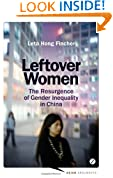 Leftover Women: The Resurgence of Gender Inequality in China (Asian Arguments)