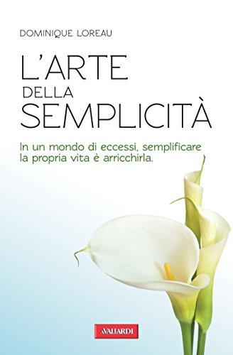 L'arte della semplicità: In un mondo di eccessi, semplificare la propria vita è arricchirla (Risposte)