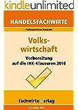 Volkswirtschaft für die Handelspraxis: Prüfungswissen kompakt für die IHK-Klausuren der Handelsfachwirte 2016