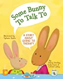 img - for Some Bunny To Talk To: A Story About Going to Therapy book / textbook / text book