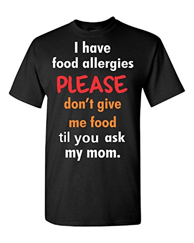 I Have Food Allergies Please Dont Give Me Food Ask My Mom - Adult Shirt