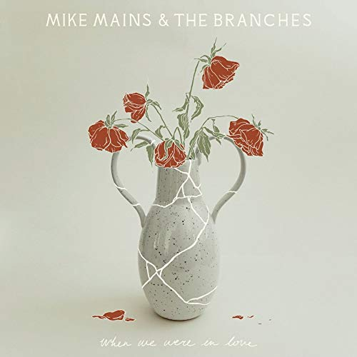 CD : MIKE MAINS & THE BRANCHES - When We Were In Love (CD)