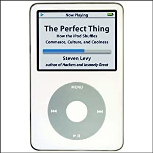 The Perfect Thing: How the iPod Shuffles Commerce, Culture, and Coolness | [Steven Levy]