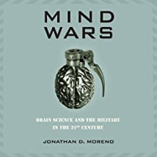 Mind Wars: Brain Science and the Military in the 21st Century (       UNABRIDGED) by Jonathan Moreno Narrated by James Lurie