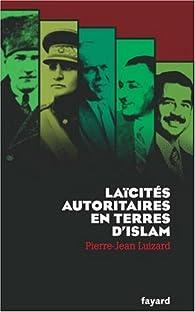 Laïcités autoritaires en terres d'islam par Pierre-Jean Luizard