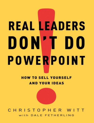 Real Leaders Don't Do PowerPoint: How to Sell Yourself...