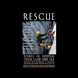 Rescue: Stories of Survival from Land and Sea (Unabridged Selections) | [Edited by Dorcas S. Miller, Clint Willis]