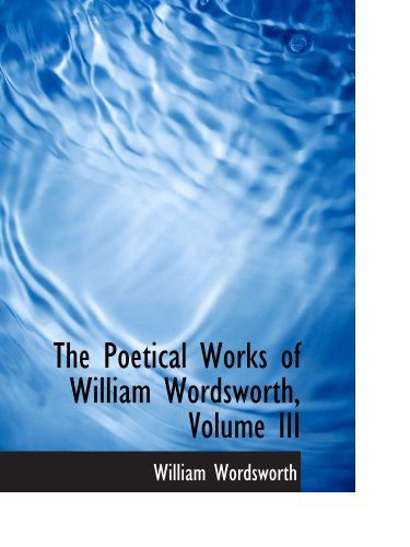 The Poetical Works of William Wordsworth, Volume III