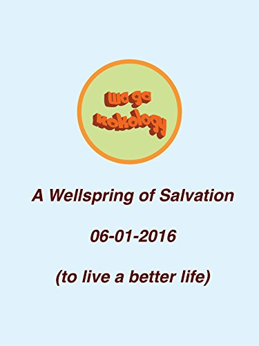 A Wellspring of Salvation, 05-01-2016 (to live a better life)