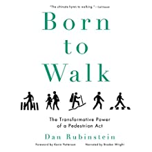 Born to Walk: The Transformative Power of a Pedestrian Act Audiobook by Dan Rubinstein Narrated by Braden Wright