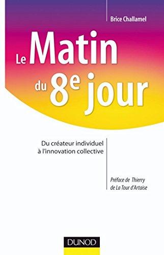 Le matin du 8e jour : Du créateur individuel à l'innovation collective (Stratégies et management) francais