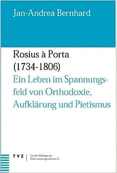 Rosius a Porta 1734-1806: Ein leben im spannungsfeld von orthodoxie