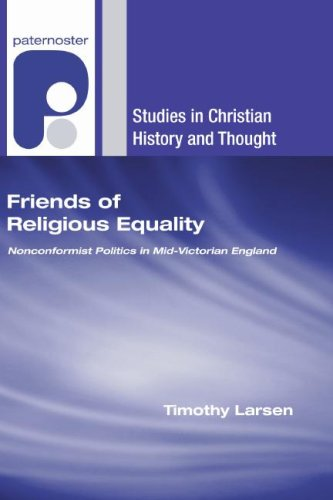 Friends of Religious Equality: Nonconformist Politics in Mid-Victorian England (Studies in Christian History and Thought), Timothy Larsen